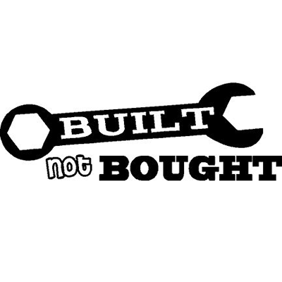 Built Not Bought Vinyl Sticker For Your Wall Car Or Truck