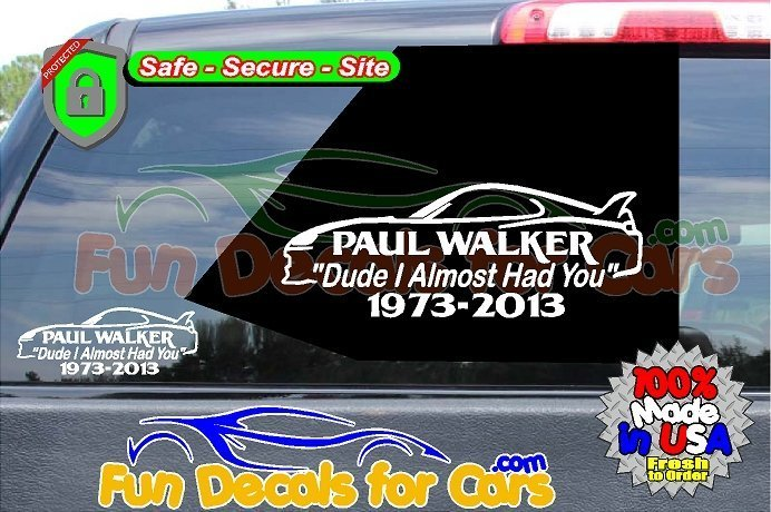 Dude I Almost Had You Paul Walker Decal Vinyl Sticker Die Cut
