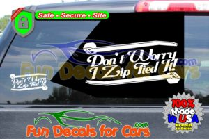 Dont Worry Zip Tied Vinyl Funny Mechanic Installer Car Audio Die Cut Stickers