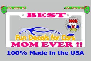 Best Mom Ever License Plate Frame White