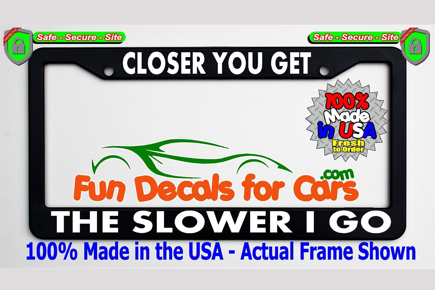 Closer You Get Slower Go License Plate Frame Black