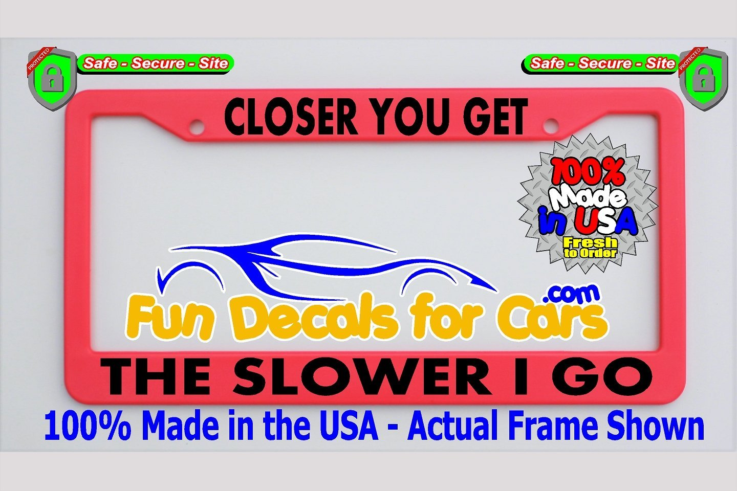 Closer You Get Slower Go License Plate Frame Pink