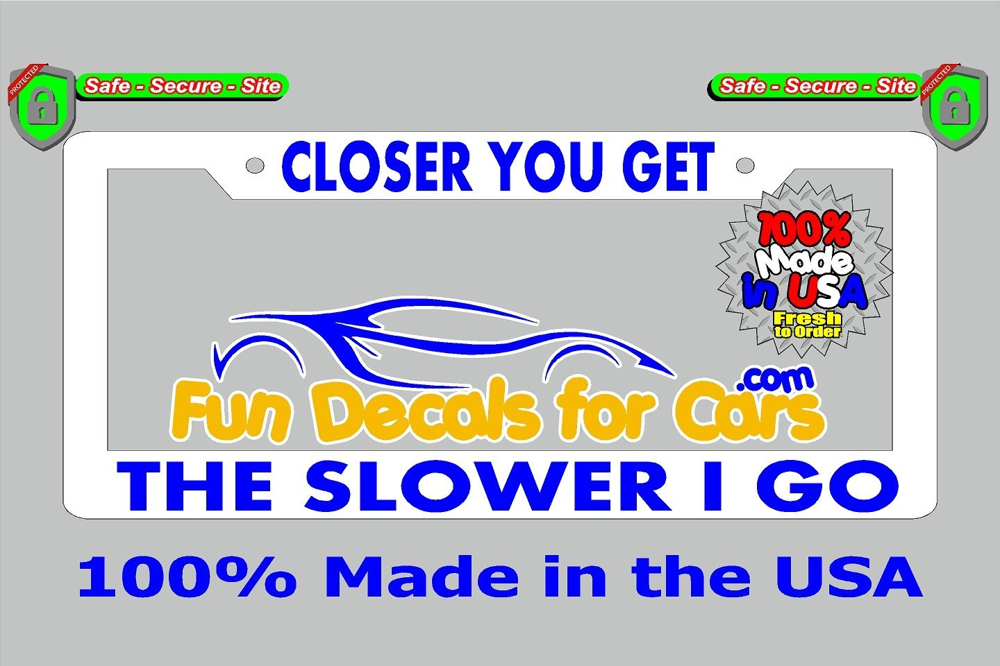 Closer You Get Slower Go License Plate Frame White
