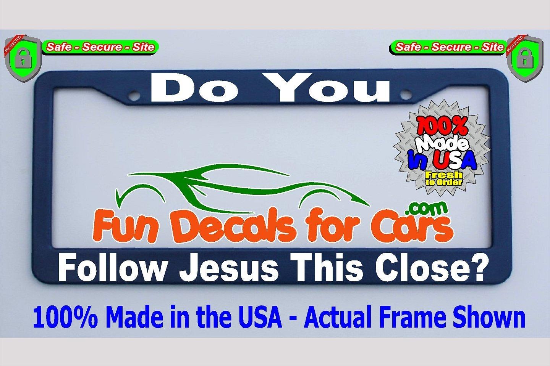 Do You Follow Jesus This Close License Plate Frame Royal Blue