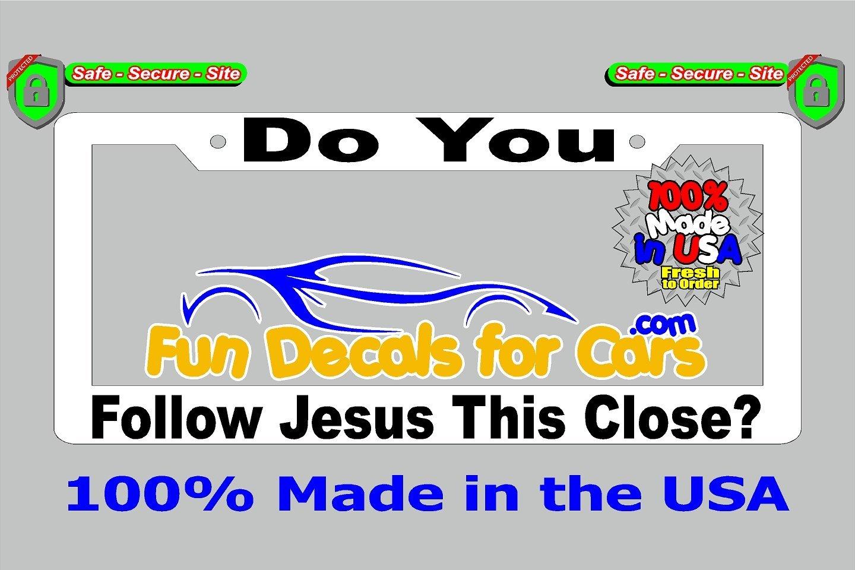 Do You Follow Jesus This Close License Plate Frame White