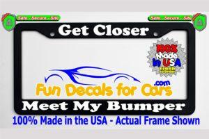 Get Closer Meet My Bumper License Plate Frame Black