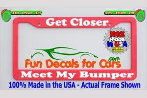 Get Closer Meet My Bumper License Plate Frame Pink
