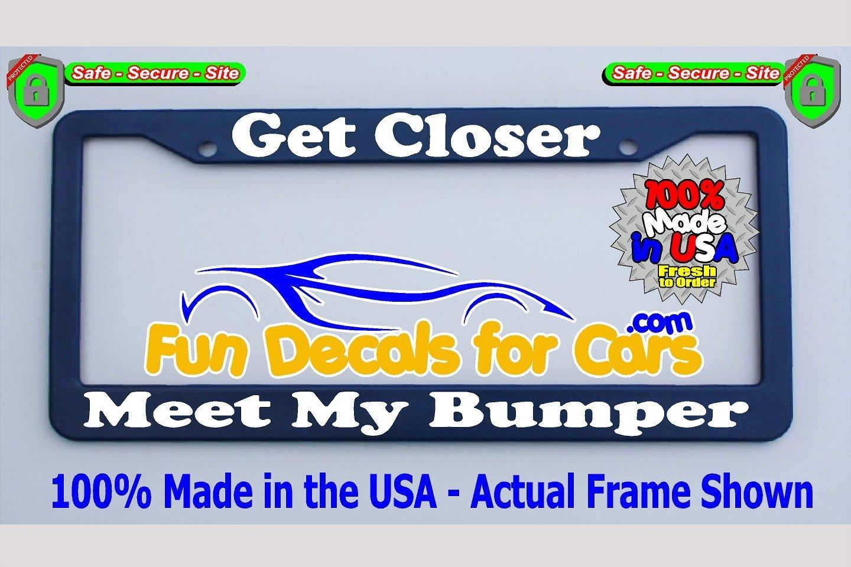 Get Closer Meet My Bumper License Plate Frame Royal Blue