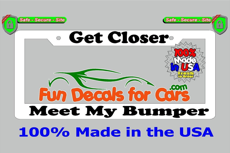 Get Closer Meet My Bumper License Plate Frame White