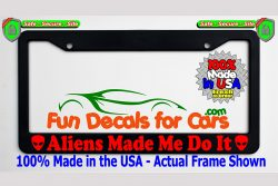 Aliens Made Me Do It Head License Plate Frame Black