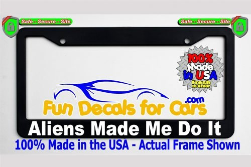 Aliens Made Me Do It License Plate Frame Black