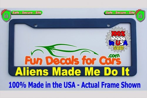 Aliens Made Me Do It License Plate Frame Royal Blue
