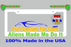 Aliens Made Me Do It License Plate Frame White